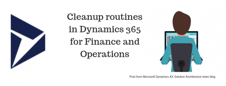 Cleanup routines in Dynamics 365 for Finance and Operations- From Microsoft Blog post shared