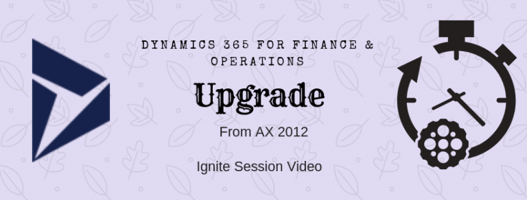 Upgrade from Ax 2012 to Dynamics 365 Finance and Operations – Ignite Video